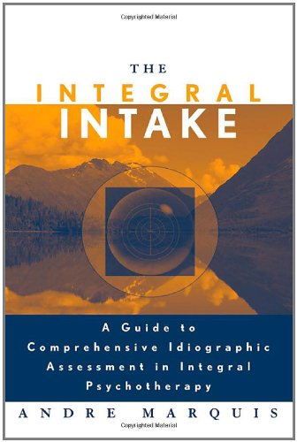 The Integral Intake: A Guide to Comprehensive Idiographic...