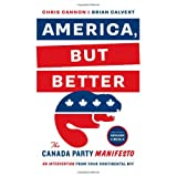 America, but Better: The Canada Party Manifestoby Chris Cannon