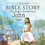 A Possum's Bible Story: The Gospel According to John | Jamey M. Long