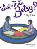 What is Truth, Betsy?: A Story of Truth (The Seven Teachings Stories)