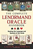 Caitlin Matthews The Complete Lenormand Oracle Handbook: Reading the Language and Symbols of the Cards