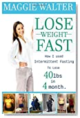 Lose Weight Fast: How I used Intermittent Fasting to lose 40 lbs in 4 Month