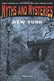 img - for Myths and Mysteries of New York: True Stories Of The Unsolved And Unexplained (Myths and Mysteries Series) book / textbook / text book