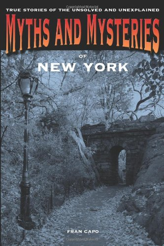 Myths and Mysteries of New York: True Stories Of The Unsolved And Unexplained (Myths and Mysteries Series)