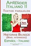 Aprender Italiano II - Textos paralelos Historias Bilingüe (Nivel intermedio) Español - Italiano