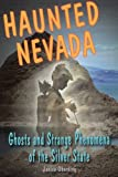 Haunted Nevada: Ghosts and Strange Phenomena of the Silver State (Haunted Series)