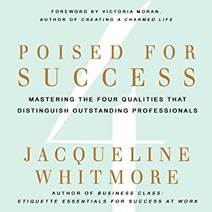 Poised for Success: Mastering the Four Qualities That Distinguish Outstanding Professionals | [Jacqueline Whitmore]