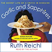 Garlic and Sapphires: The Secret Life of a Critic in Disguise | [Ruth Reichl]