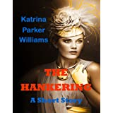 The Hankering (A Short Story) -- Also Read Slave Auction, Missus Buck, Trouble Down South and Other Stories, and Mo' Trouble Down South --    -- (Trouble Down South Series Book 1) ~ Katrina Parker Williams