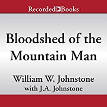 Bloodshed of the Mountain Man (       UNABRIDGED) by William W. Johnstone, J. A. Johnstone Narrated by Jack Garrett