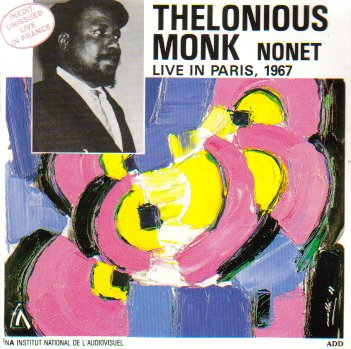 Thelonious Monk Nonet: Live in Paris, 1967 by Thelonious Monk Nonet, Charlie Rouse, Larry Gales, Ben Riley and Ray Copeland