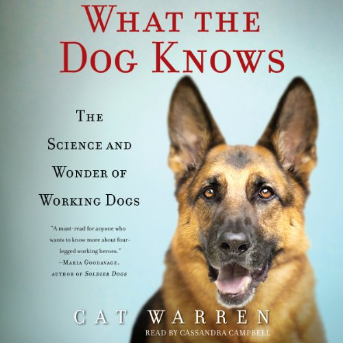Download What the Dog Knows: The Science and Wonder of Working Dogs