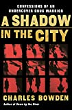 A Shadow in the City: Confessions of an Undercover Drug Warrior (0156032538) by Bowden, Charles