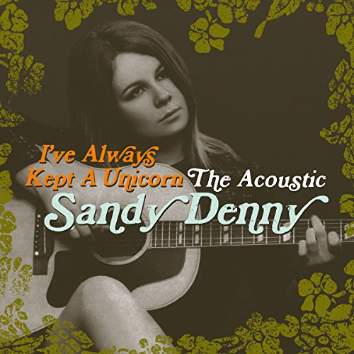 ive-always-kept-a-unicorn-the-acoustic-sandy-denny