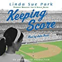 Keeping Score (       UNABRIDGED) by Linda Sue Park Narrated by Julie Pearl