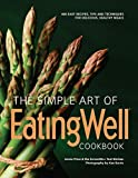 Image of The Simple Art of EatingWell Cookbook: 400 Easy Recipes, Tips and Techniques for Delicious, Healthy Meals