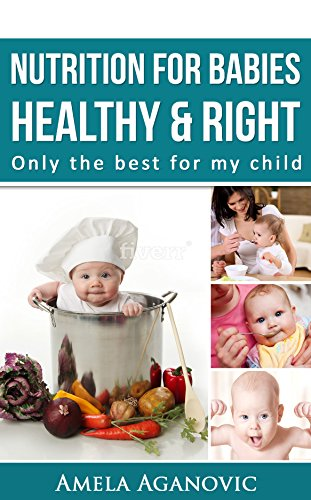 Nutrition for Babies:healthy & right: Only the best for my child