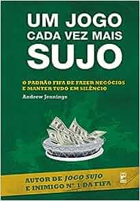 Um Jogo Cada Vez Mais Sujo (Em Portugues do Brasil): Andrew Jennings