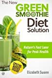 The New Green Smoothie Diet Solution: Natures Fast Lane To Peak Health