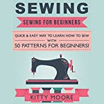 Sewing (5th Edition): Sewing for Beginners - Quick & Easy Way to Learn How to Sew | Kitty Moore