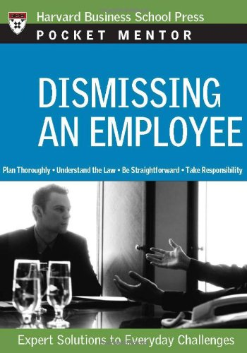 Dismissing an Employee: Expert Solutions to Everyday Challenges (Pocket Mentor)