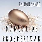 Manual de Prosperidad [Prosperity Handbook] Audiobook by Raimon Samsó Narrated by Alfonso Sales
