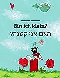 Bin ich klein? Ham aney qetnh?: Kinderbuch Deutsch-Hebräisch/Iwrit/Ivrit (zweisprachig/bilingual)