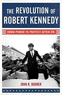 Book Cover: The Revolution of Robert Kennedy: From Power to Protest After JFK