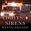 Lights and Sirens: The Education of a Paramedic (       UNABRIDGED) by Kevin Grange Narrated by Sean Runnette