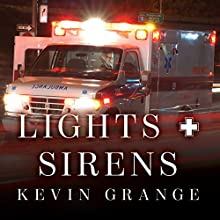 Lights and Sirens: The Education of a Paramedic Audiobook by Kevin Grange Narrated by Sean Runnette