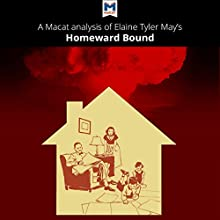 A Macat Analysis of Elaine Tyler May's Homeward Bound: American Families in the Cold War Era Audiobook by Jarrod Homer Narrated by  Macat.com