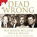Dead Wrong: Straight Facts on the Country's Most Controversial Cover-Ups (       UNABRIDGED) by Richard Belzer, David Wayne Narrated by Richard Belzer, Ice-T, Kelli Giddish, Laurie Anderson, Danny Pino, Judy Collins, Andre Braugher