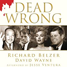 Dead Wrong: Straight Facts on the Country's Most Controversial Cover-Ups Audiobook by Richard Belzer, David Wayne Narrated by Richard Belzer,  Ice-T, Kelli Giddish, Laurie Anderson, Danny Pino, Judy Collins, Andre Braugher