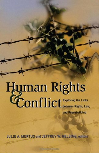 Human Rights and Conflict: Exploring the Links between Rights, Law, and Peacebuilding