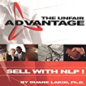 The Unfair Advantage: Sell with NLP! (       UNABRIDGED) by Duane Lakin Narrated by Duane Lakin