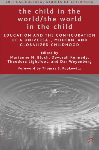 The Child in the World/The World in the Child: Education and the Configuration of a Universal, Modern, and Globalized Ch