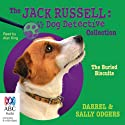 The Buried Biscuits: Jack Russell: Dog Detective, Book 7 (       UNABRIDGED) by Darrel Odgers, Sally Odgers Narrated by Alan King
