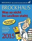 Brockhaus Was so nicht im Lexikon steht 2015: Kuriositäten, Histörchen und merkwürdige Geschichten