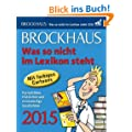 Brockhaus Was so nicht im Lexikon steht 2015: Kuriosit�ten, Hist�rchen und merkw�rdige Geschichten