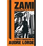 [ Zami a New Spelling of My Name: A New Spelling of My Name: A Biomythography[ ZAMI A NEW SPELLING OF MY NAME: A NEW SPELLING OF MY NAME: A BIOMYTHOGRAPHY ] By Lorde, Audre ( Author )Jan-01-1982 Paperback