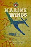 Marine Wings: Stories of War and Peace as Written By the Pilots