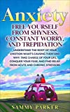 Anxiety: Free Yourself from Shyness, Constant Worry, and Trepidation: Take Charge of Your Life, Conquer Your Fear, And Find Relief From Acute and Chronic ... Your Mind and Regain Your Life Book 2)