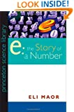 e: The Story of a Number (Princeton Science Library)