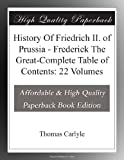 History Of Friedrich II. of Prussia - Frederick The Great-Complete Table of Contents: 22 Volumes