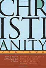 Christianity: A Biblical, Historical, and Theological Guide for Students