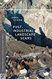 Post-Industrial Landscape Scars (Palgrave Studies in the History of Science and Technology) Anna Storm