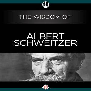Wisdom of Albert Schweitzer | [Albert Schweitzer]