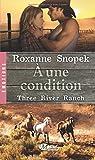 Three River Ranch, tome 3 : A une condition par Snopek