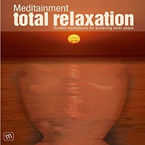 Total Relaxation: Guided Meditations for Achieving Inner Peace | [Richard Latham]