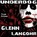 Underdog: A Definitive History of Pelican Bay State Prison's Super Max (Prison Killers - Book 4) (       UNABRIDGED) by Glenn Langohr Narrated by Christopher Wells